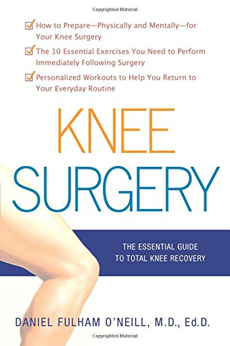 Knee Surgery - The Essential Guide to Total Knee Recovery